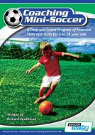Coaching Mini Soccer - A Tried and Tested Program of Essential Skills and Drills for 5 to 10 year olds