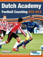Dutch Academy Football Coaching U12-13 - Technical and Tactical Practices