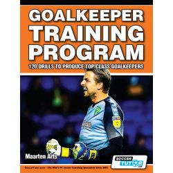 Goalkeeper Training Program - 120 Drills to Produce Top Class Goalkeepers