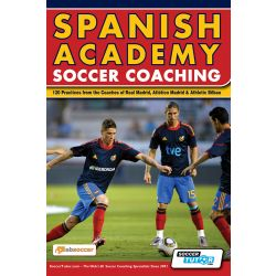 Spanish Academy Soccer Coaching - 120 Practices from the Coaches of Real Madrid