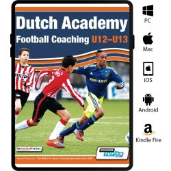 Dutch Academy Football Coaching U12-13 - Technical and Tactical Practices from Top Dutch Coaches eBook