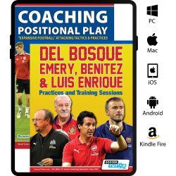 Coaching Positional Play + Del Bosque, Emery, Benitez & Luis Enrique - Practices and Training Sessions - Bundle with 97 Practices - eBook Only