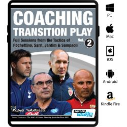 Coaching Transition Play Vol. 2 Full Sessions from the Tactics of Pochettino, Sarri, Jardim & Sampaoli - eBook Only