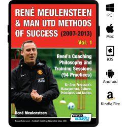 René Meulensteen & Man Utd Methods of Success (2007-2013) - René's Coaching Philosophy and Training Sessions (94 Practices), Sir Alex Ferguson's Management, Culture, Principles and Tactics - eBook Only