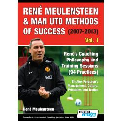 René Meulensteen & Man Utd Methods of Success (2007-2013) - René's Coaching Philosophy and Training Sessions (94 Practices), Sir Alex Ferguson's Management, Culture, Principles and Tactics