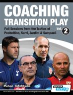 Coaching Transition Play Vol. 2 Full Sessions from the Tactics of Pochettino, Sarri, Jardim & Sampaoli